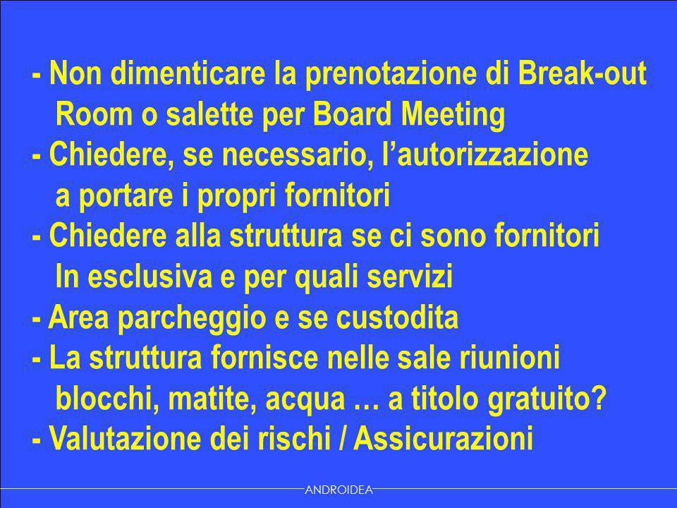 - Non dimenticare la prenotazione di Break-out Room o salette per Board Meeting - Chiedere, se necessario, l'autorizzazione a portare i propri fornito