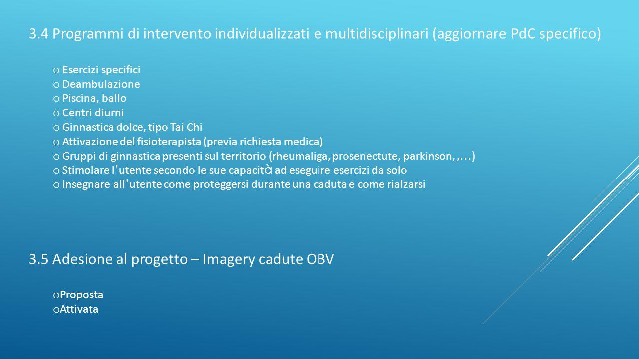 3.4 Programmi di intervento individualizzati e multidisciplinari (aggiornare PdC specifico) o Esercizi specifici o Deambulazione o Piscina, ballo o Ce