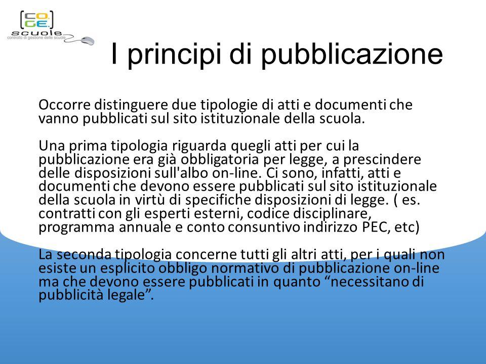 I principi di pubblicazione Occorre distinguere due tipologie di atti e documenti che vanno pubblicati sul sito istituzionale della scuola.
