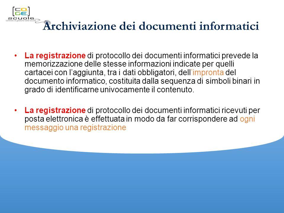 Archiviazione dei documenti informatici La registrazione di protocollo dei documenti informatici prevede la memorizzazione delle stesse informazioni indicate per quelli cartacei con l'aggiunta, tra i dati obbligatori, dell'impronta del documento informatico, costituita dalla sequenza di simboli binari in grado di identificarne univocamente il contenuto.