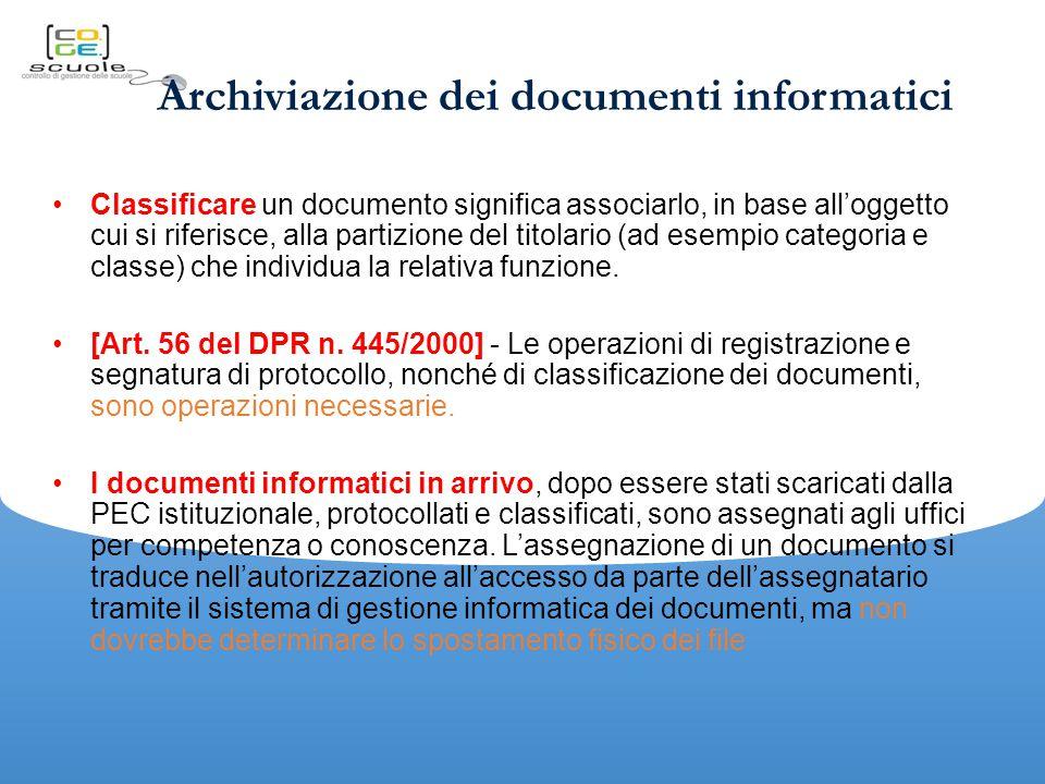 Archiviazione dei documenti informatici Classificare un documento significa associarlo, in base all'oggetto cui si riferisce, alla partizione del titolario (ad esempio categoria e classe) che individua la relativa funzione.