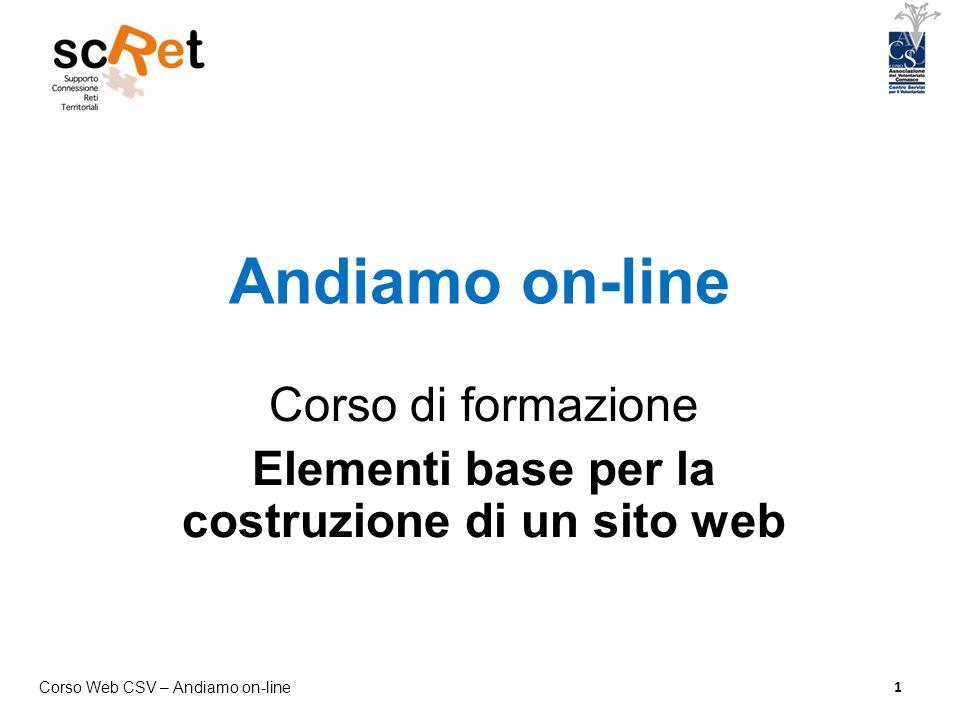 Corso Web CSV – Andiamo on-line 2 Lezione 2 Progettare il sito e scrivere le pagine web  Nozioni di base per scrivere una pagina web  Impostare la struttura delle pagine  Organizzare i contenuti per il sito  Mettere on-line le pagine web