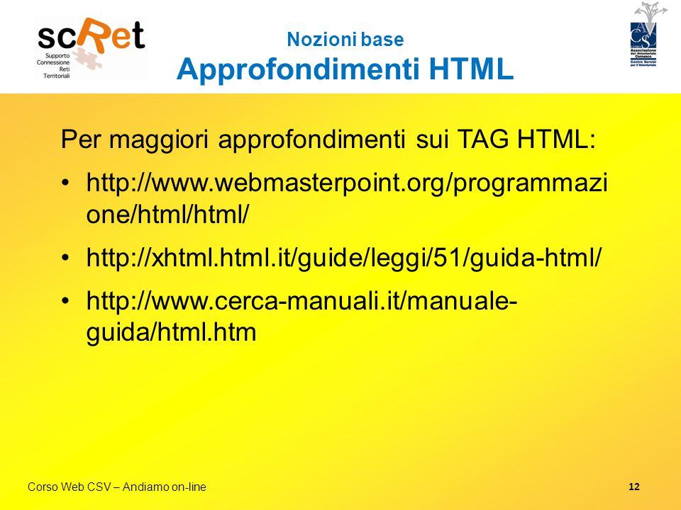 Corso Web CSV – Andiamo on-line Nozioni base Approfondimenti HTML Per maggiori approfondimenti sui TAG HTML: http://www.webmasterpoint.org/programmazi