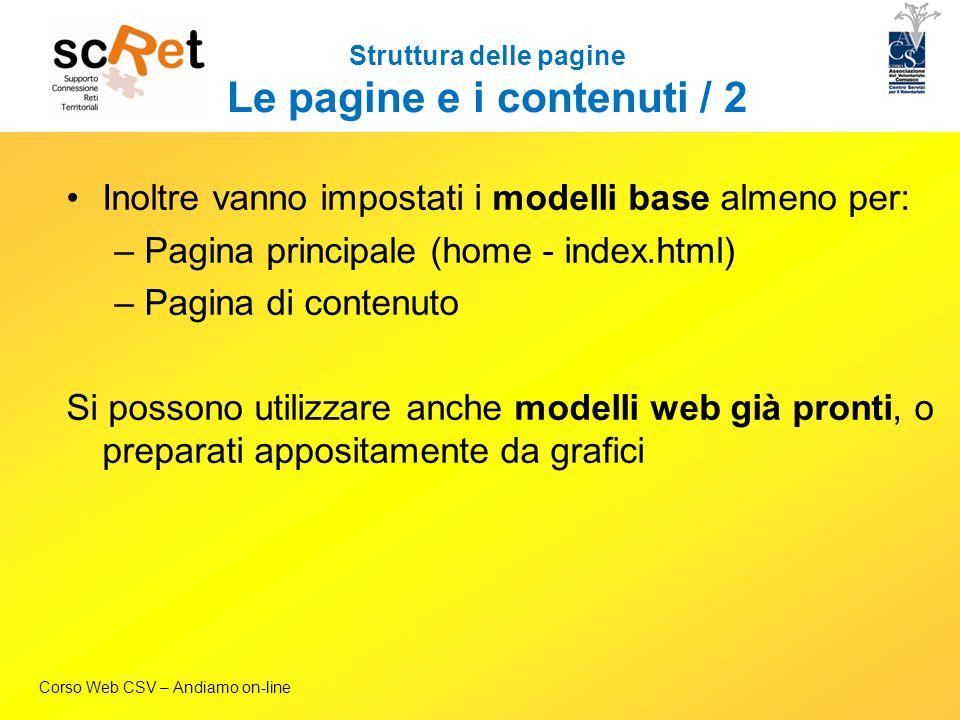 Corso Web CSV – Andiamo on-line Inoltre vanno impostati i modelli base almeno per: –Pagina principale (home - index.html) –Pagina di contenuto Si poss