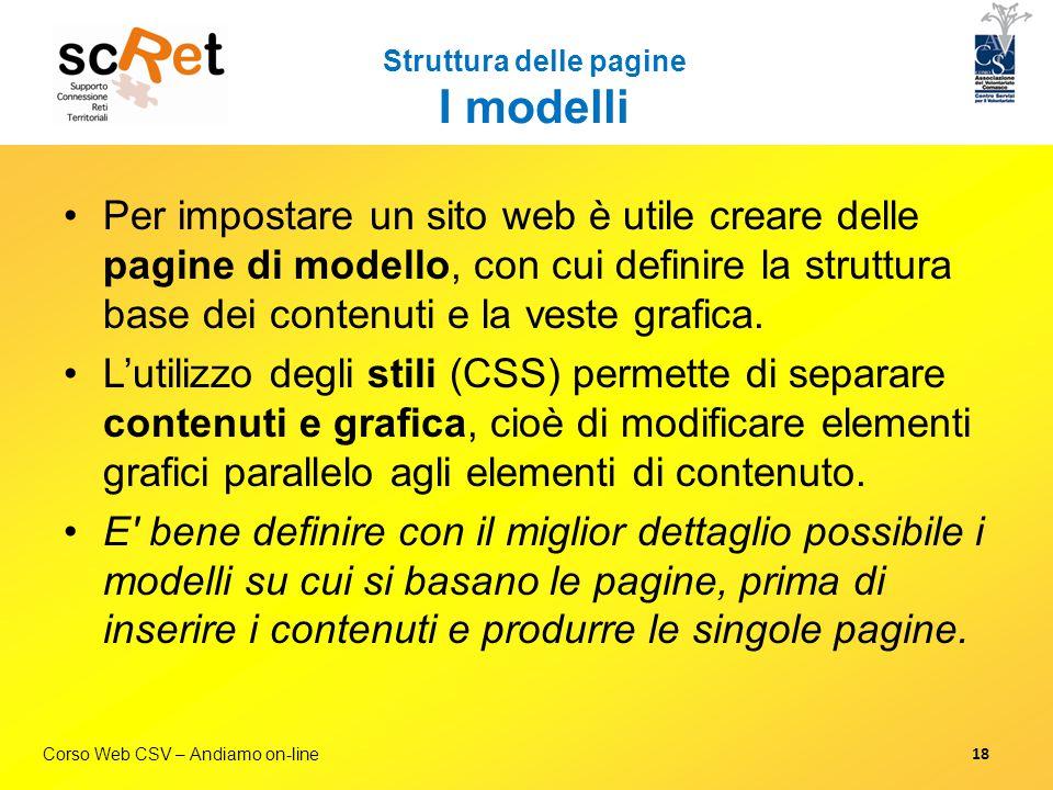 Corso Web CSV – Andiamo on-line Struttura delle pagine I modelli Per impostare un sito web è utile creare delle pagine di modello, con cui definire la