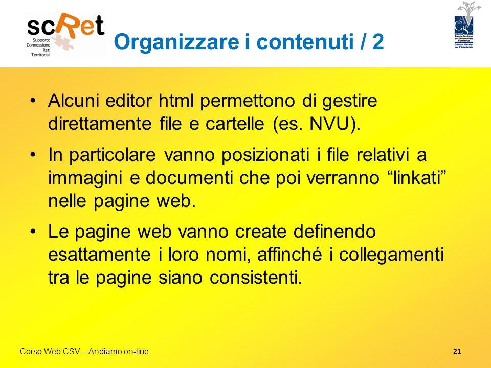 Corso Web CSV – Andiamo on-line Organizzare i contenuti / 2 Alcuni editor html permettono di gestire direttamente file e cartelle (es. NVU). In partic