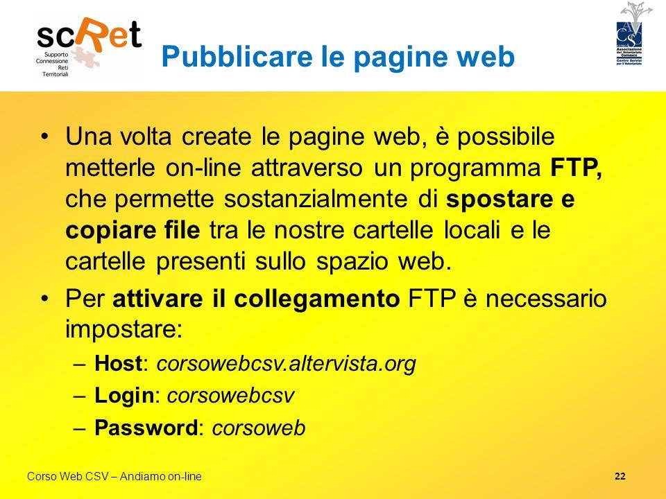 Corso Web CSV – Andiamo on-line Pubblicare le pagine web Una volta create le pagine web, è possibile metterle on-line attraverso un programma FTP, che