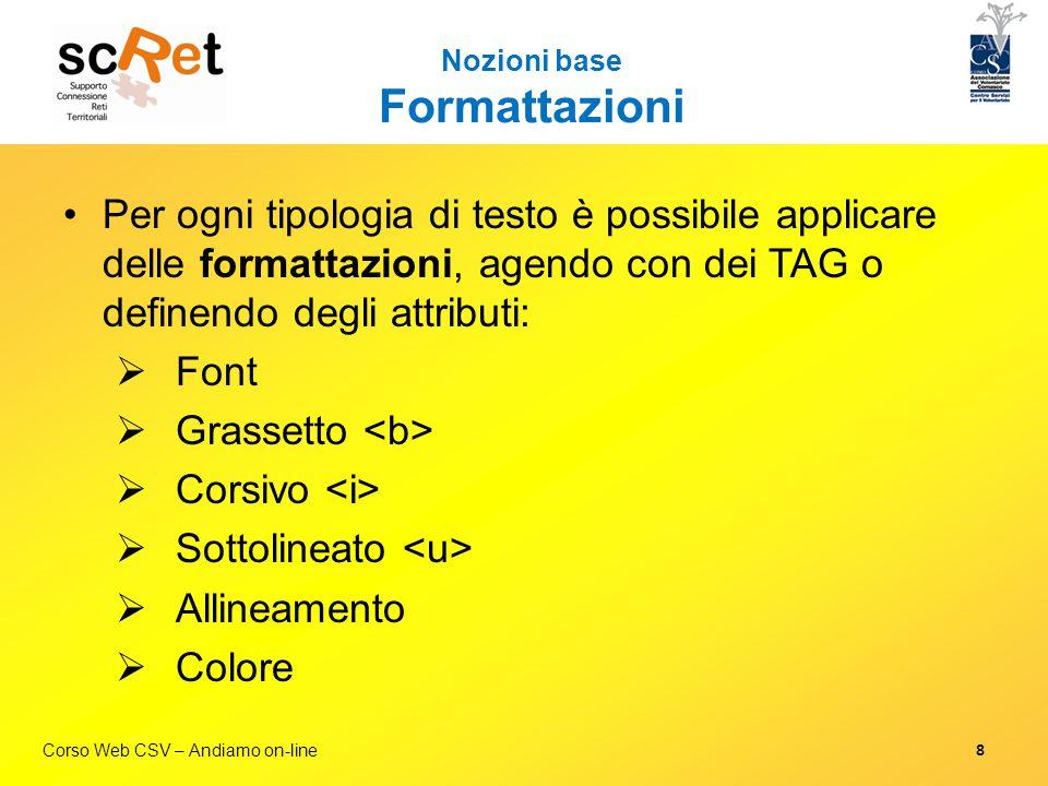 Corso Web CSV – Andiamo on-line Nozioni base Formattazioni Per ogni tipologia di testo è possibile applicare delle formattazioni, agendo con dei TAG o