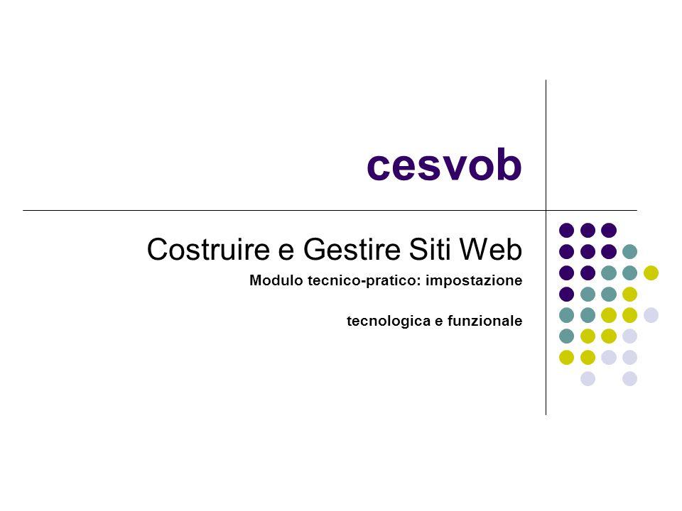 cesvob Costruire e Gestire Siti Web Modulo tecnico-pratico: impostazione tecnologica e funzionale