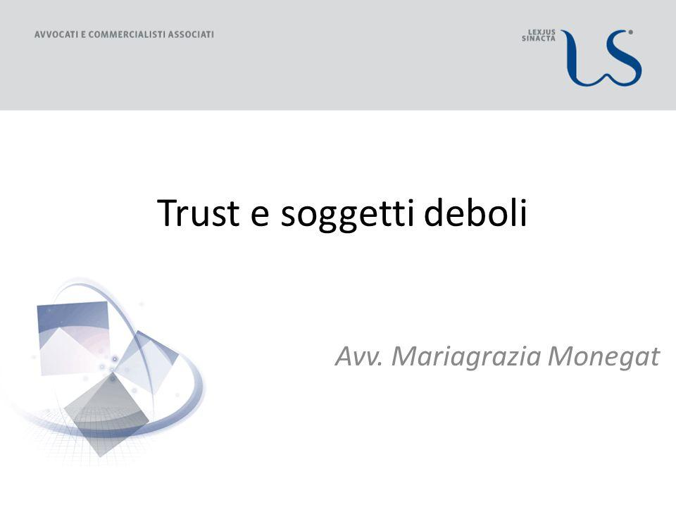 Trust e soggetti deboli Avv. Mariagrazia Monegat