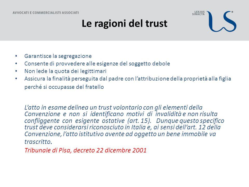 Le ragioni del trust Garantisce la segregazione Consente di provvedere alle esigenze del soggetto debole Non lede la quota dei legittimari Assicura la