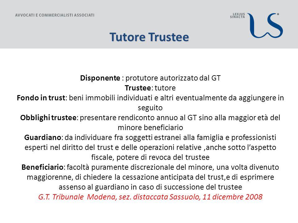 Disponente : protutore autorizzato dal GT Trustee: tutore Fondo in trust: beni immobili individuati e altri eventualmente da aggiungere in seguito Obb
