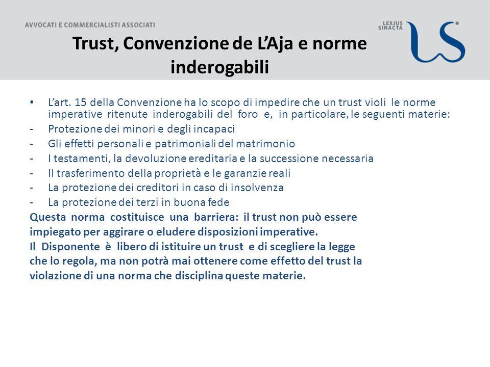 Trust, Convenzione de L'Aja e norme inderogabili L'art. 15 della Convenzione ha lo scopo di impedire che un trust violi le norme imperative ritenute i