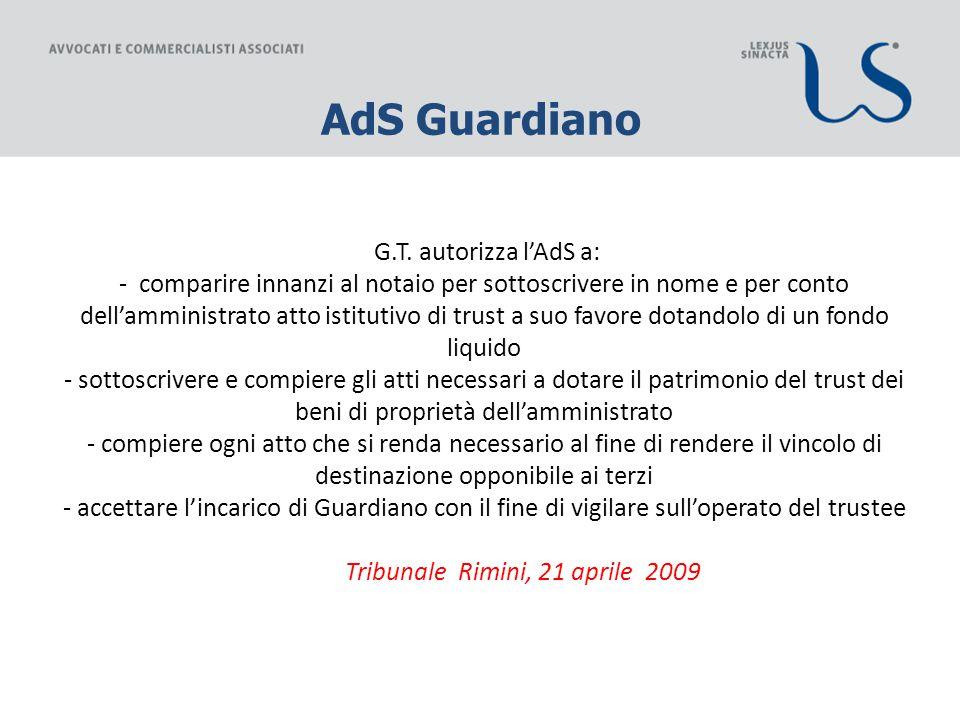 G.T. autorizza l'AdS a: - comparire innanzi al notaio per sottoscrivere in nome e per conto dell'amministrato atto istitutivo di trust a suo favore do