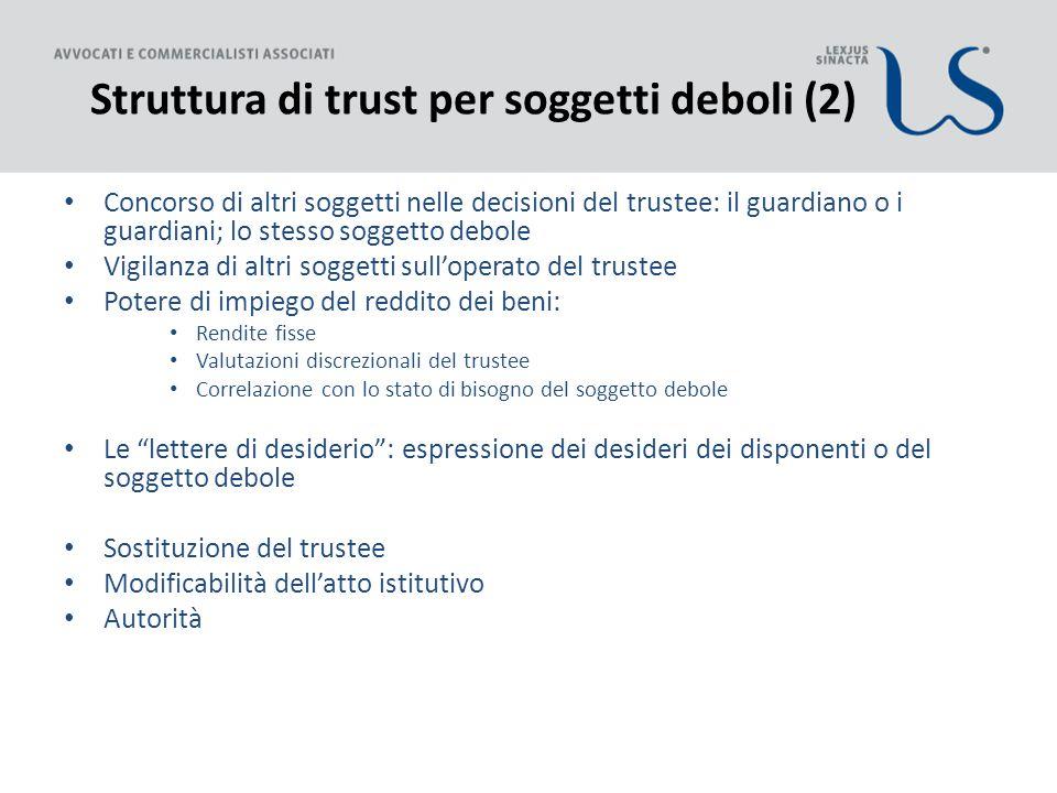 Struttura di trust per soggetti deboli (2) Concorso di altri soggetti nelle decisioni del trustee: il guardiano o i guardiani; lo stesso soggetto debo