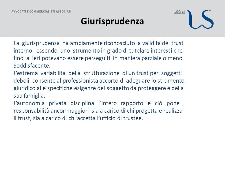 Giurisprudenza La giurisprudenza ha ampiamente riconosciuto la validità del trust interno essendo uno strumento in grado di tutelare interessi che fin