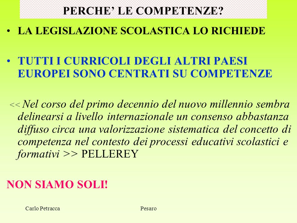 Pesaro PERCHE' LE COMPETENZE? LA LEGISLAZIONE SCOLASTICA LO RICHIEDE TUTTI I CURRICOLI DEGLI ALTRI PAESI EUROPEI SONO CENTRATI SU COMPETENZE > PELLERE