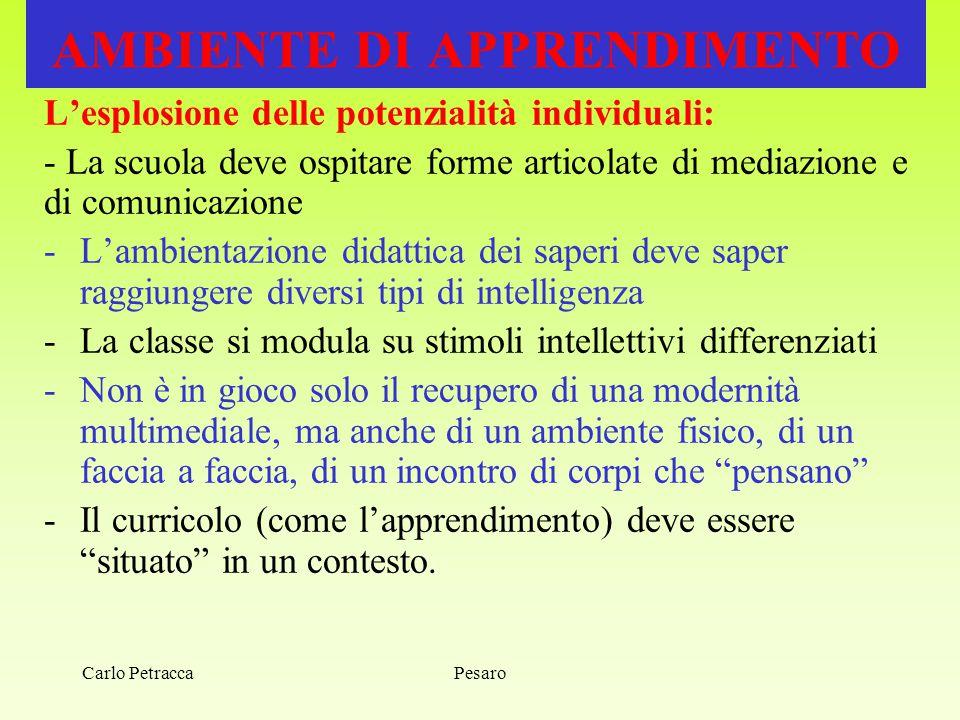 Pesaro AMBIENTE DI APPRENDIMENTO L'esplosione delle potenzialità individuali: - La scuola deve ospitare forme articolate di mediazione e di comunicazi