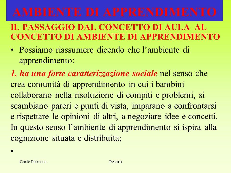 Pesaro AMBIENTE DI APPRENDIMENTO IL PASSAGGIO DAL CONCETTO DI AULA AL CONCETTO DI AMBIENTE DI APPRENDIMENTO Possiamo riassumere dicendo che l'ambiente