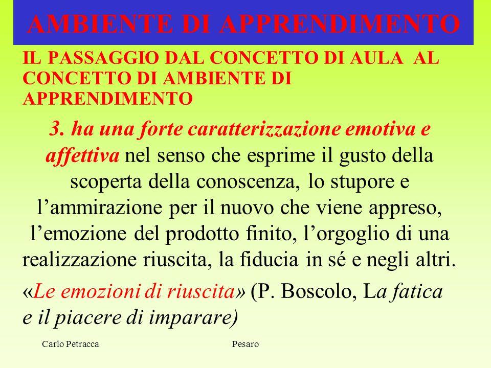 Pesaro AMBIENTE DI APPRENDIMENTO IL PASSAGGIO DAL CONCETTO DI AULA AL CONCETTO DI AMBIENTE DI APPRENDIMENTO 3. ha una forte caratterizzazione emotiva