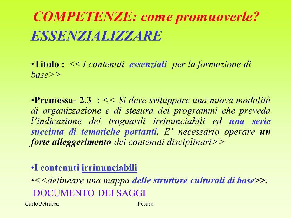 Carlo Petracca COMPETENZE: come promuoverle? ESSENZIALIZZARE Titolo : > Premessa- 2.3 : > I contenuti irrinunciabili >. DOCUMENTO DEI SAGGI Pesaro