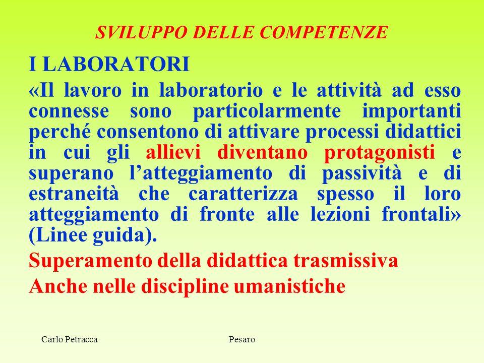 Carlo Petracca SVILUPPO DELLE COMPETENZE I LABORATORI «Il lavoro in laboratorio e le attività ad esso connesse sono particolarmente importanti perché