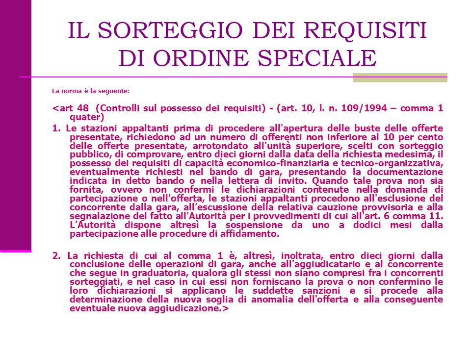 IL SORTEGGIO DEI REQUISITI DI ORDINE SPECIALE La norma è la seguente: <art 48 (Controlli sul possesso dei requisiti) - (art. 10, l. n. 109/1994 – comm