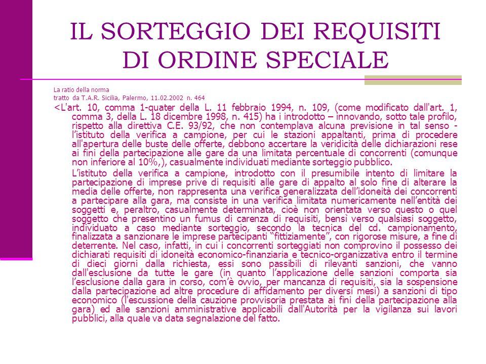 IL SORTEGGIO DEI REQUISITI DI ORDINE SPECIALE La ratio della norma tratto da T.A.R. Sicilia, Palermo, 11.02.2002 n. 464 <L'art. 10, comma 1-quater del