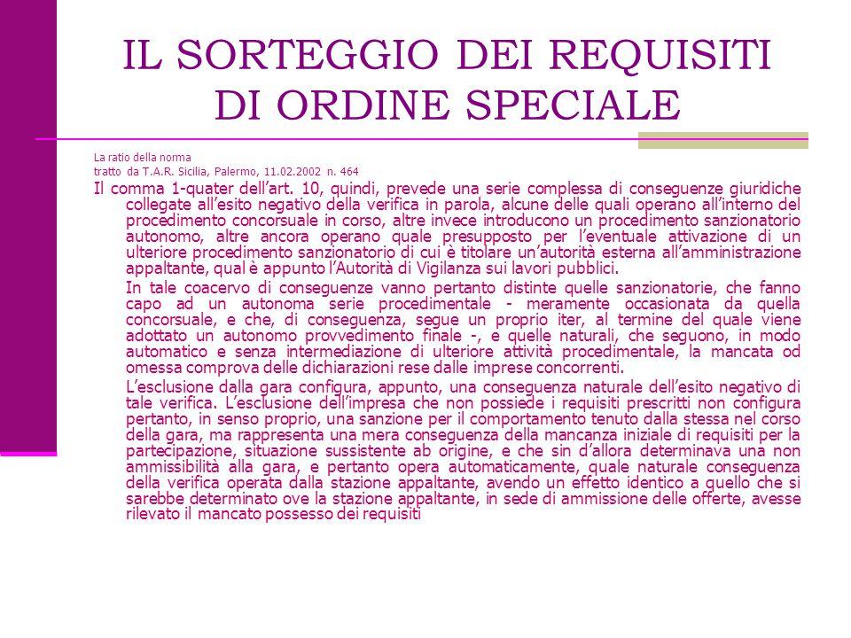 IL SORTEGGIO DEI REQUISITI DI ORDINE SPECIALE La ratio della norma tratto da T.A.R. Sicilia, Palermo, 11.02.2002 n. 464 Il comma 1-quater dell'art. 10