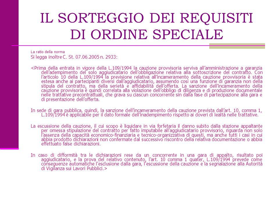 IL SORTEGGIO DEI REQUISITI DI ORDINE SPECIALE La ratio della norma Si legga inoltre C. St. 07.06.2005 n. 2933: <Prima della entrata in vigore della L.