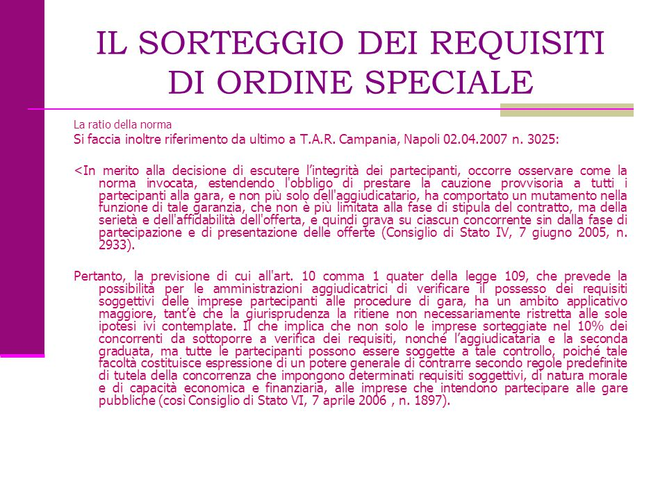 IL SORTEGGIO DEI REQUISITI DI ORDINE SPECIALE La ratio della norma Si faccia inoltre riferimento da ultimo a T.A.R. Campania, Napoli 02.04.2007 n. 302