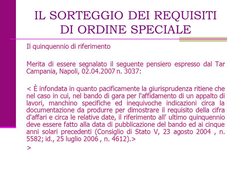 IL SORTEGGIO DEI REQUISITI DI ORDINE SPECIALE Il quinquennio di riferimento Merita di essere segnalato il seguente pensiero espresso dal Tar Campania,