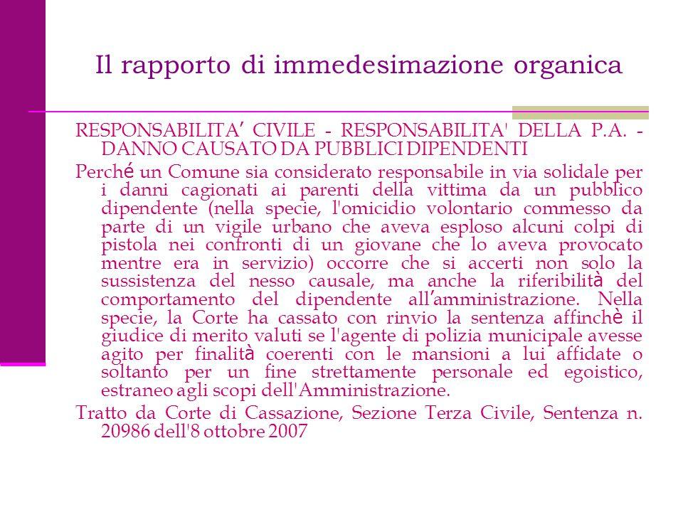 Il rapporto di immedesimazione organica RESPONSABILITA ' CIVILE - RESPONSABILITA' DELLA P.A. - DANNO CAUSATO DA PUBBLICI DIPENDENTI Perch é un Comune