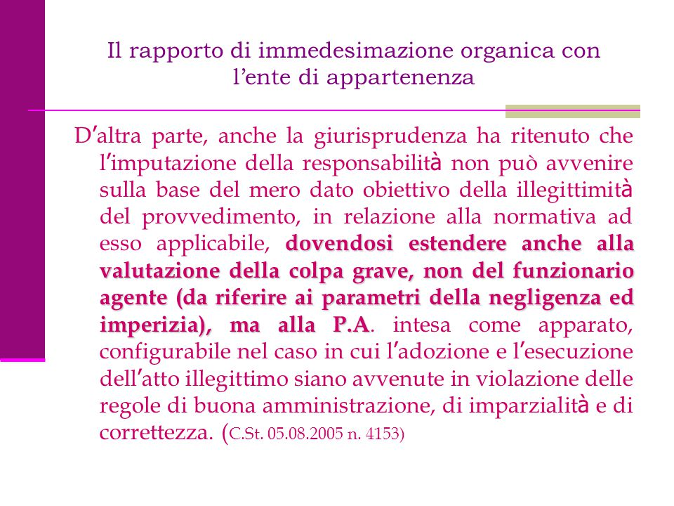 Il rapporto di immedesimazione organica con l'ente di appartenenza dovendosi estendere anche alla valutazione della colpa grave, non del funzionario a