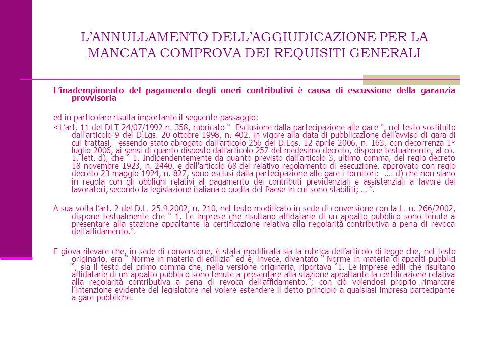 L'ANNULLAMENTO DELL'AGGIUDICAZIONE PER LA MANCATA COMPROVA DEI REQUISITI GENERALI L'inadempimento del pagamento degli oneri contributivi è causa di es