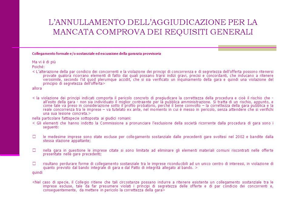 L'ANNULLAMENTO DELL'AGGIUDICAZIONE PER LA MANCATA COMPROVA DEI REQUISITI GENERALI Collegamento formale e/o sostanziale ed escussione della garanzia pr