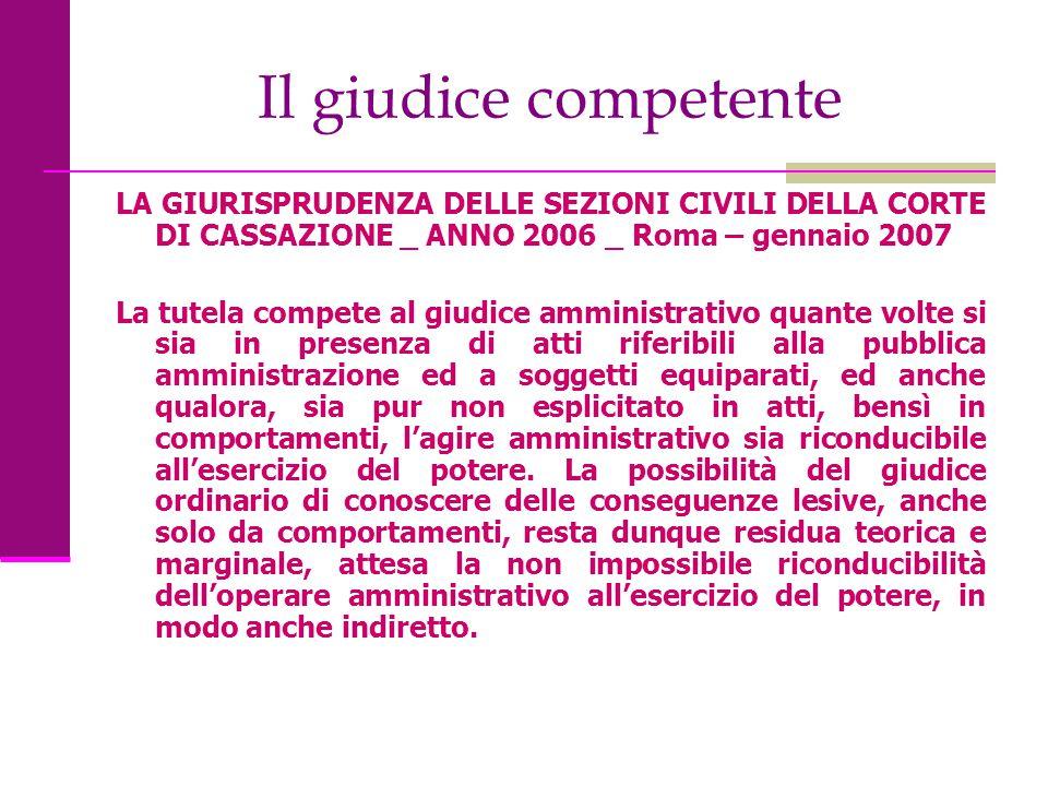 Il giudice competente LA GIURISPRUDENZA DELLE SEZIONI CIVILI DELLA CORTE DI CASSAZIONE _ ANNO 2006 _ Roma – gennaio 2007 La tutela compete al giudice