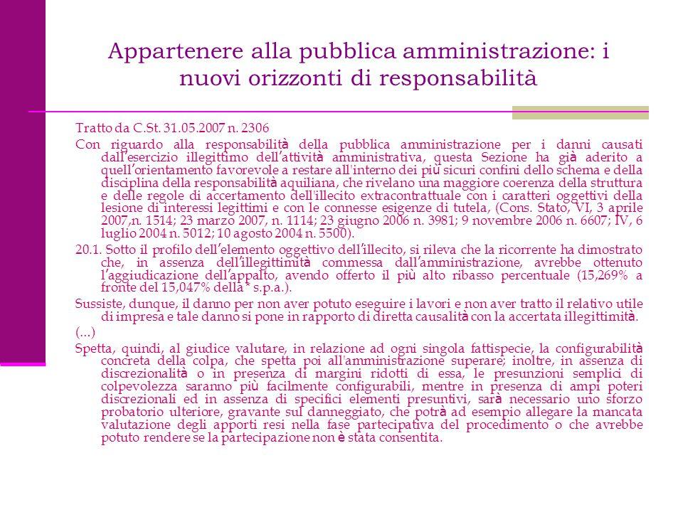 Appartenere alla pubblica amministrazione: i nuovi orizzonti di responsabilità Tratto da C.St. 31.05.2007 n. 2306 Con riguardo alla responsabilit à de