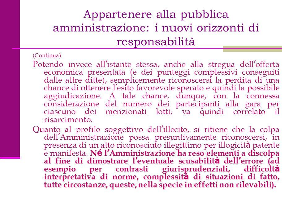 Appartenere alla pubblica amministrazione: i nuovi orizzonti di responsabilità (Continua) Potendo invece all ' istante stessa, anche alla stregua dell