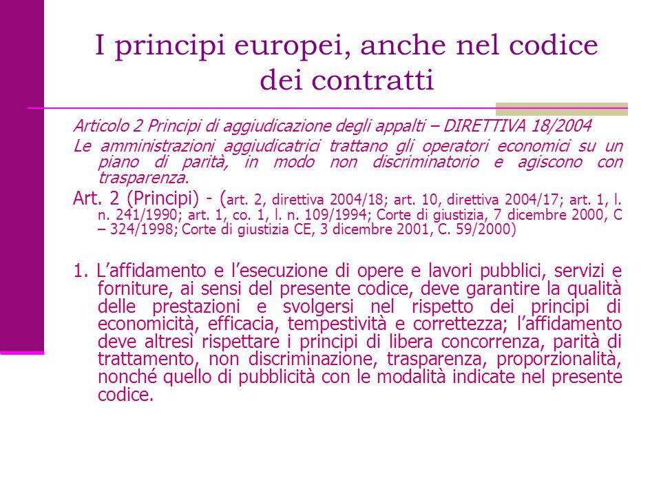 I principi europei, anche nel codice dei contratti Articolo 2 Principi di aggiudicazione degli appalti – DIRETTIVA 18/2004 Le amministrazioni aggiudic