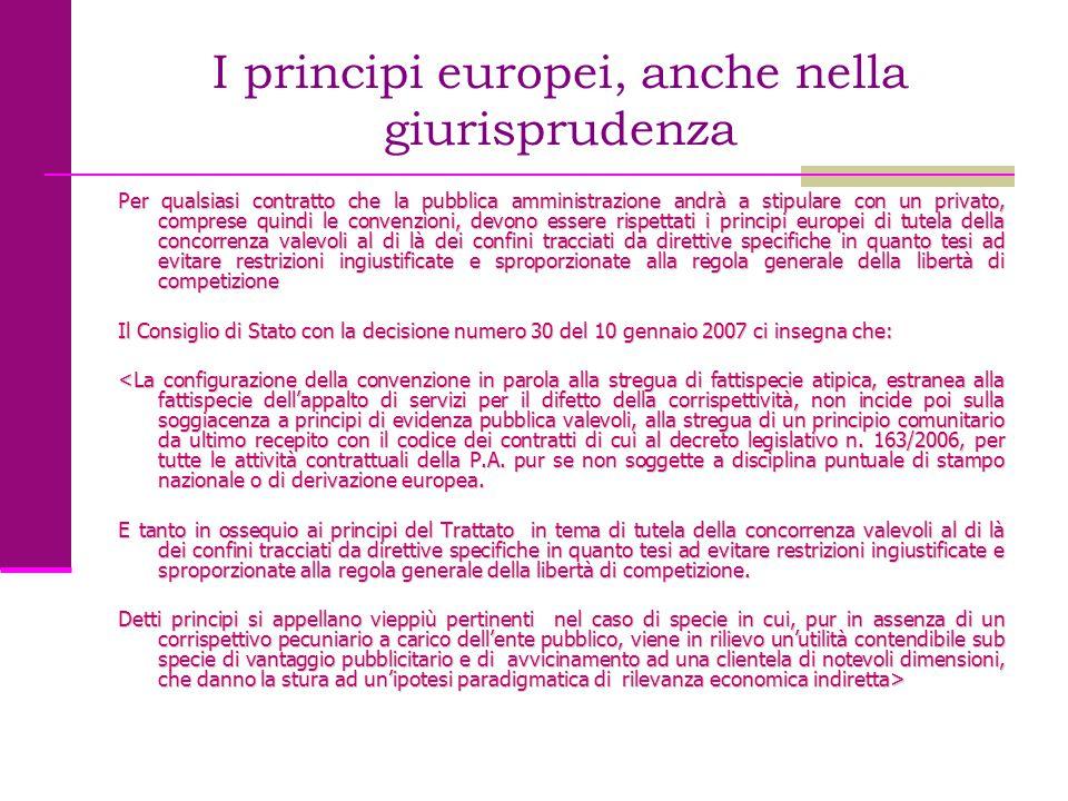 I principi europei, anche nella giurisprudenza Per qualsiasi contratto che la pubblica amministrazione andrà a stipulare con un privato, comprese quin