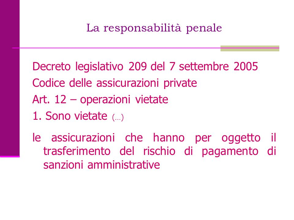 La responsabilità penale Decreto legislativo 209 del 7 settembre 2005 Codice delle assicurazioni private Art. 12 – operazioni vietate 1. Sono vietate