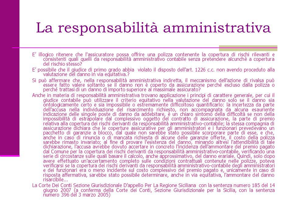 La responsabilità amministrativa E' illogico ritenere che l'assicuratore possa offrire una polizza contenente la copertura di rischi rilevanti e consi