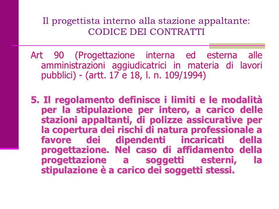 Il progettista interno alla stazione appaltante: CODICE DEI CONTRATTI Art 90 (Progettazione interna ed esterna alle amministrazioni aggiudicatrici in
