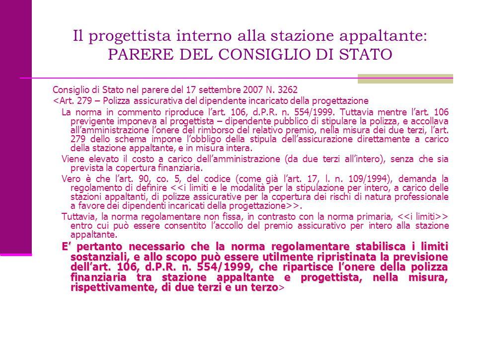 Il progettista interno alla stazione appaltante: PARERE DEL CONSIGLIO DI STATO Consiglio di Stato nel parere del 17 settembre 2007 N. 3262 <Art. 279 –