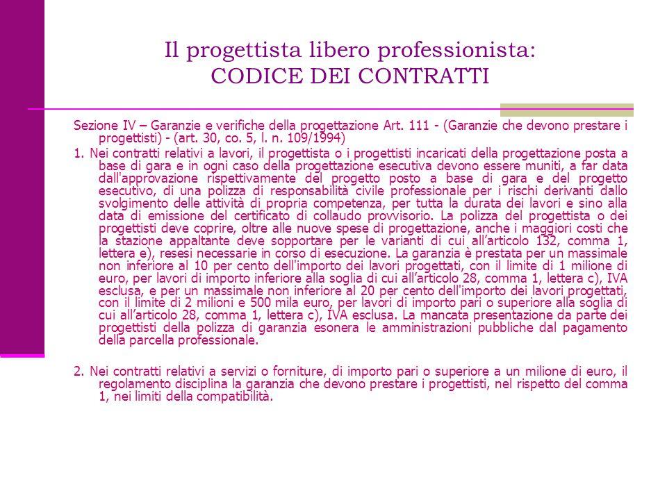 Il progettista libero professionista: CODICE DEI CONTRATTI Sezione IV – Garanzie e verifiche della progettazione Art. 111 - (Garanzie che devono prest