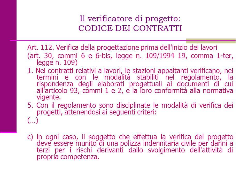 Il verificatore di progetto: CODICE DEI CONTRATTI Art. 112. Verifica della progettazione prima dell'inizio dei lavori (art. 30, commi 6 e 6-bis, legge
