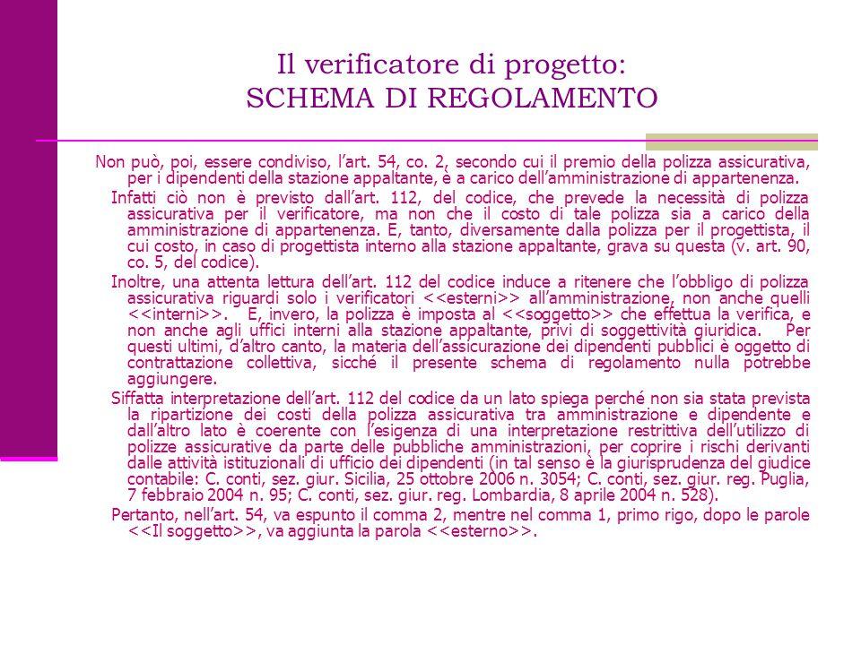 Il verificatore di progetto: SCHEMA DI REGOLAMENTO Non può, poi, essere condiviso, l'art. 54, co. 2, secondo cui il premio della polizza assicurativa,