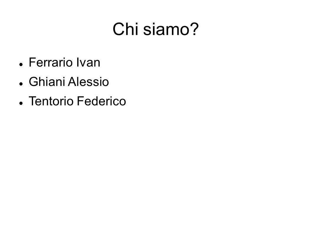 Chi siamo Ferrario Ivan Ghiani Alessio Tentorio Federico