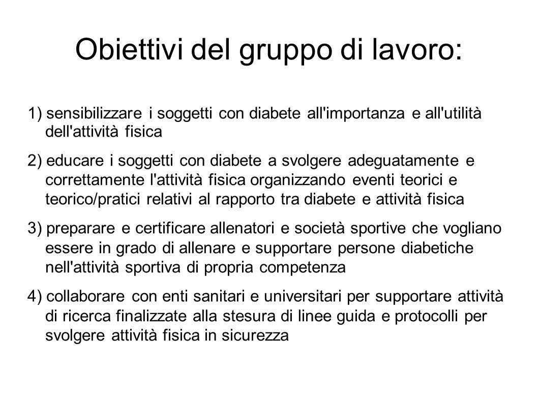 Obiettivi del gruppo di lavoro: 1) sensibilizzare i soggetti con diabete all'importanza e all'utilità dell'attività fisica 2) educare i soggetti con d